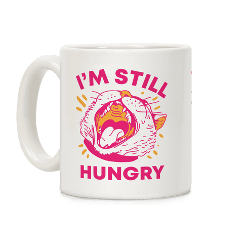 I'm Still Hungry Coffee Mug