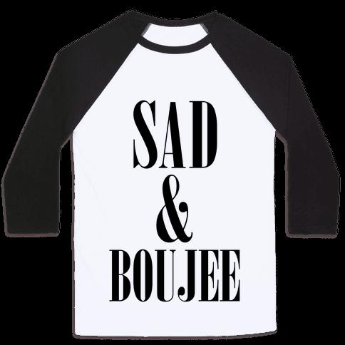 Sad & Boujee Baseball Tee
