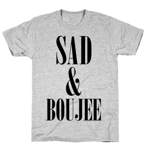 Sad & Boujee Mens T-Shirt