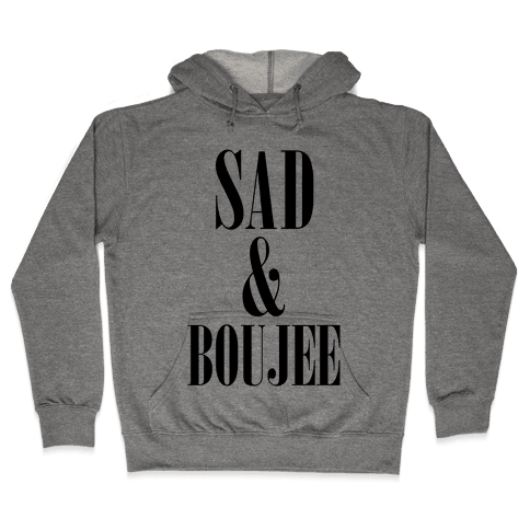 Sad & Boujee Hooded Sweatshirt