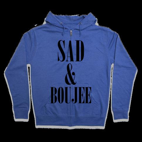 Sad & Boujee Zip Hoodie