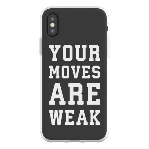 Your Moves Are Weak Phone Flexi-Case
