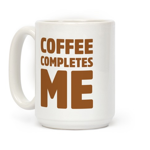 Coffee Completes Me  Coffee Mug