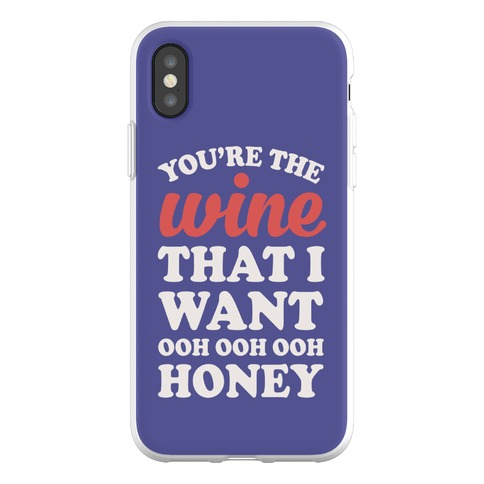 You're The Wine That I Want Phone Flexi-Case