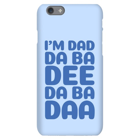 I'm Dad Da Ba Dee Da Ba Daa Phone Case