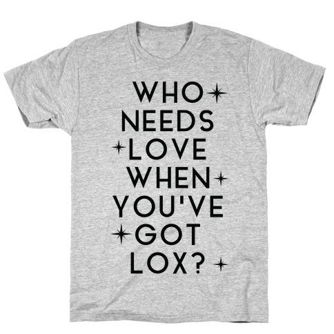 Who Needs Love When You've Got Lox? T-Shirt