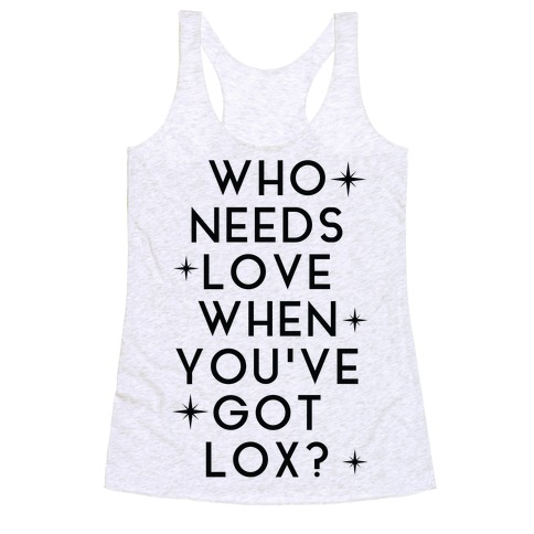 Who Needs Love When You've Got Lox? Racerback Tank Top