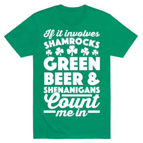 If It Involves Shamrocks, Green Beer & Shenanigans Count Me In T-Shirt