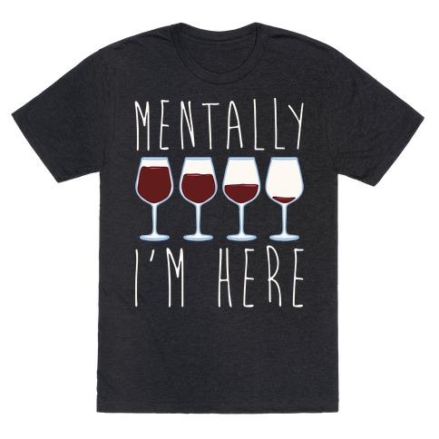 Mentally I'm Here Wine White Print T-Shirt