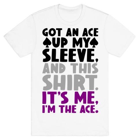 Got An Ace Up My Sleeve T-Shirt