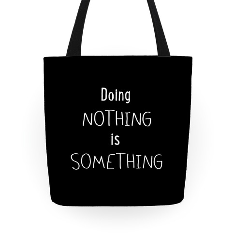 Doing Nothing is Something Tote
