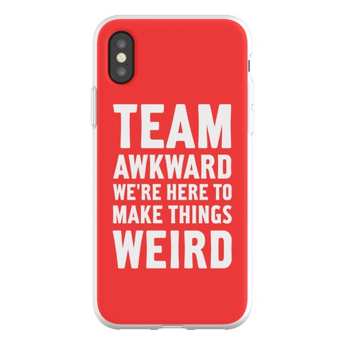 Team Awkward We're Here To Make Things Weird Phone Flexi-Case