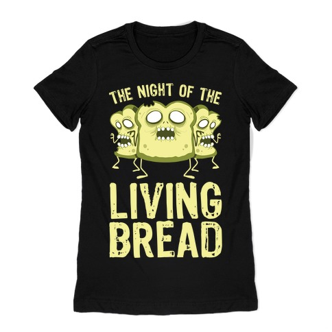 The Night Of The Living Bread Womens T-Shirt