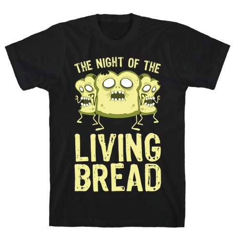 The Night Of The Living Bread T-Shirt