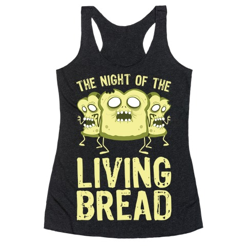 The Night Of The Living Bread Racerback Tank Top