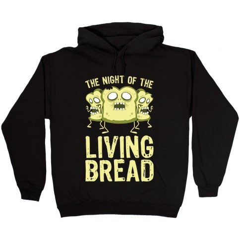 The Night Of The Living Bread Hooded Sweatshirt