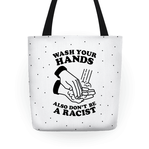 Wash Your Hands, Also Don't Be A Racist Tote