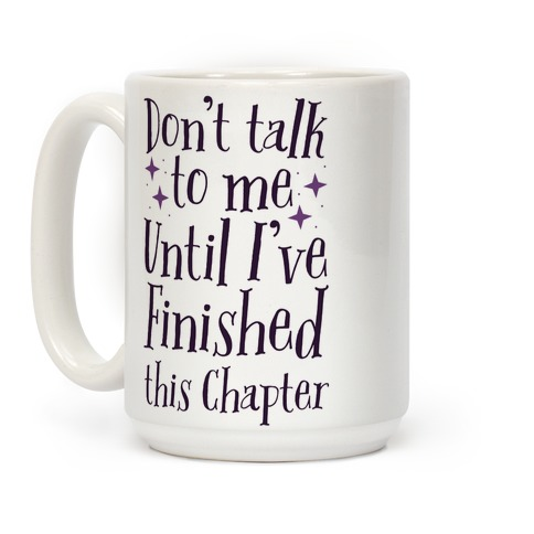 Don't Talk to Me Until I've Finished This Chapter Coffee Mug
