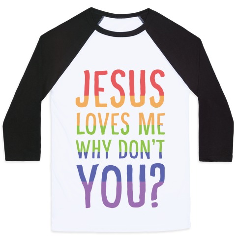 Jesus Loves Me, Why Don't You? Baseball Tee