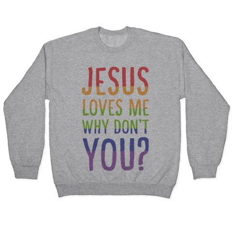 Jesus Loves Me, Why Don't You? Pullover