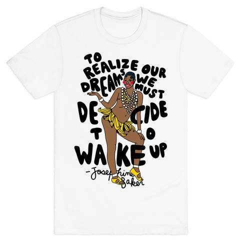 Realize Your Dreams ~ Josephine Baker T-Shirt