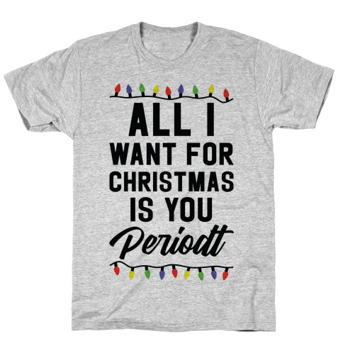 All I Want For Christmas is You Periodt T-Shirt