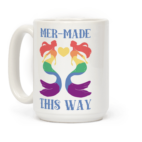 Mer-Made This Way - Gay Coffee Mug