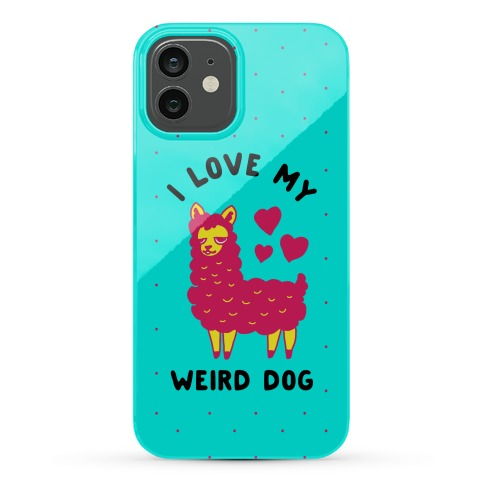 I Love My Weird Dog Phone Case