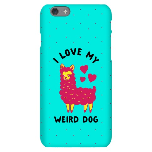 I Love My Weird Dog Phone Case