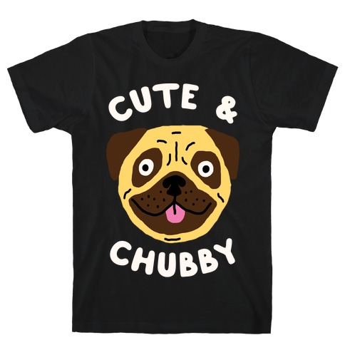 Cute And Chubby T-Shirt