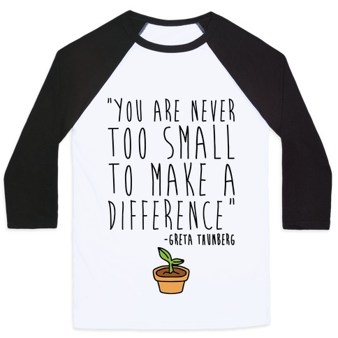 You Are Never Too Small To Make A Difference Greta Thunberg Quote Baseball Tee