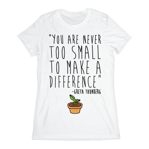 You Are Never Too Small To Make A Difference Greta Thunberg Quote Womens T-Shirt