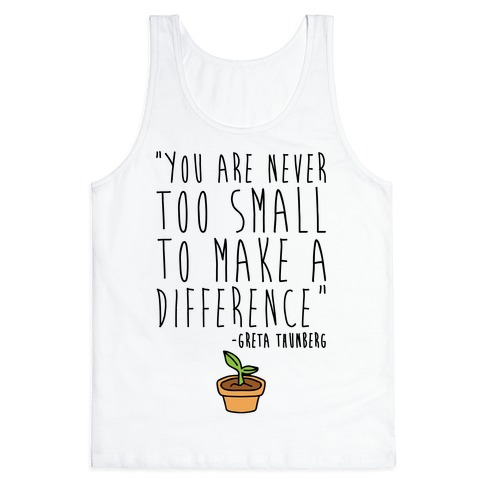 You Are Never Too Small To Make A Difference Greta Thunberg Quote Tank Top