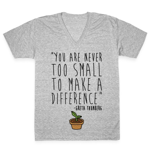 You Are Never Too Small To Make A Difference Greta Thunberg Quote V-Neck Tee Shirt