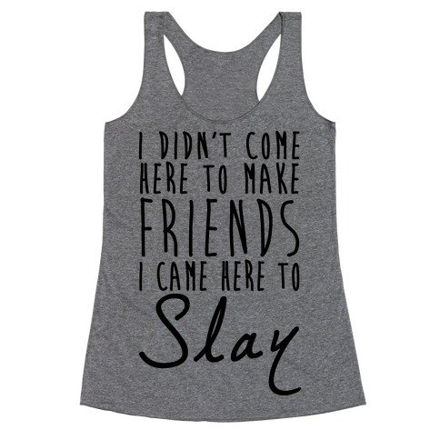 I Didn't Come Here To Make Friends Racerback Tank Top
