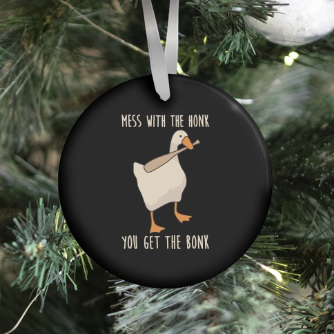 Mess With The Honk You Get The Bonk Ornament