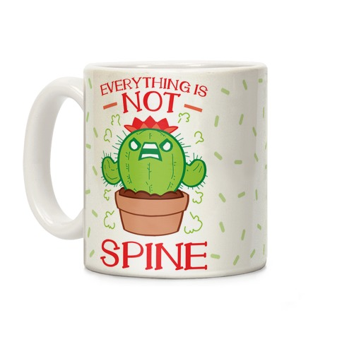 Everything Is NOT spine!  Coffee Mug