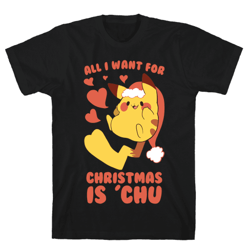 All I Want for Christmas Is 'Chu Mens T-Shirt