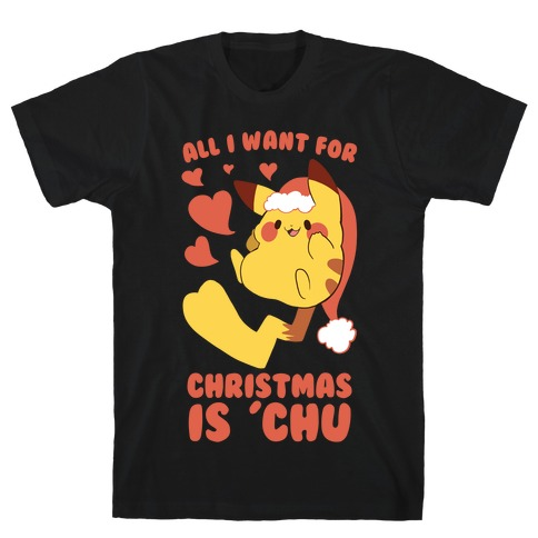 6e6cbf023 All I Want for Christmas Is 'Chu T-Shirt | LookHUMAN