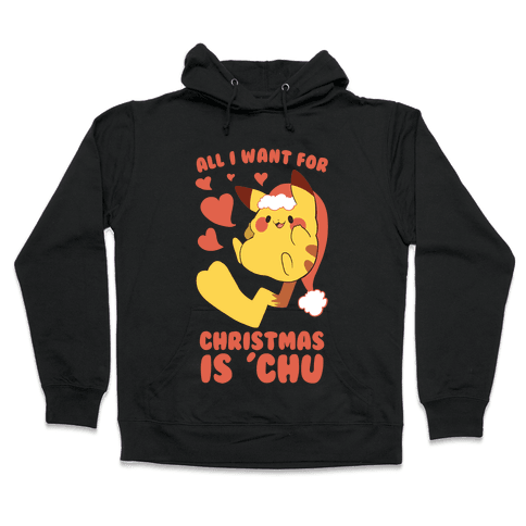 All I Want for Christmas Is 'Chu Hooded Sweatshirt