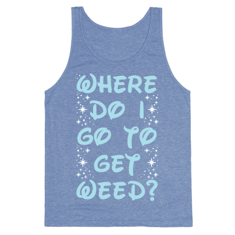 Where Do I Go to Get Weed Tank Top