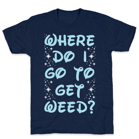 Where Do I Go to Get Weed Mens T-Shirt