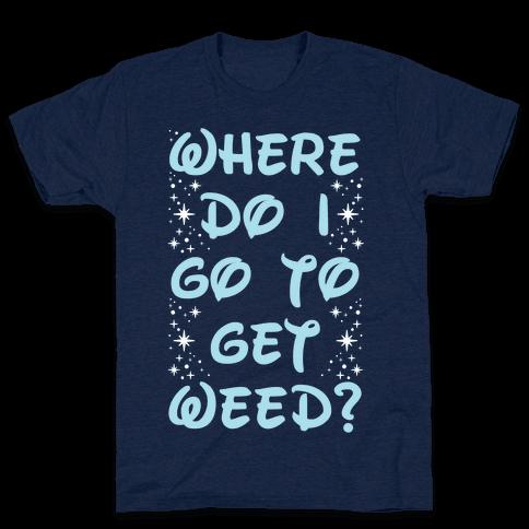 Where Do I Go to Get Weed Mens T-Shirt