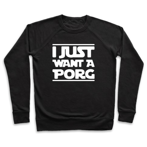 I Just Want A Porg Parody White Print Pullover