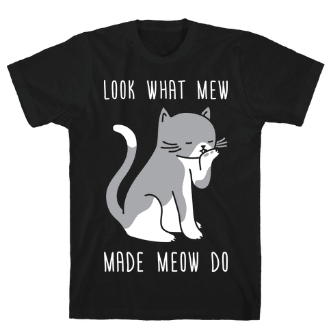Look What Mew Made Meow Do Mens T-Shirt