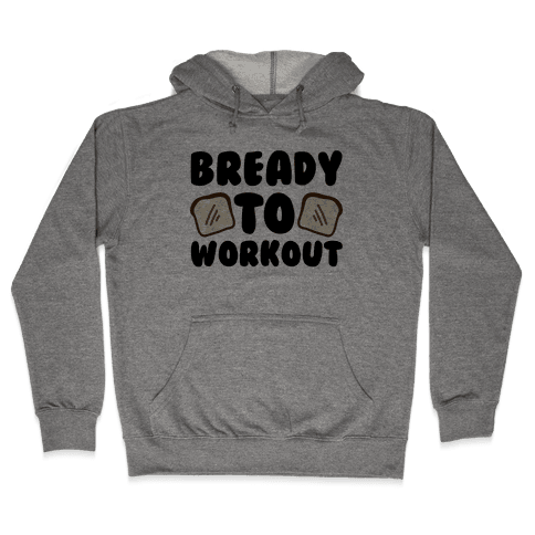 Bready To Workout  Hooded Sweatshirt