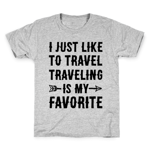I Just Like To Travel Traveling Is My Favorite Kids T-Shirt
