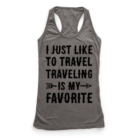 I Just Like To Travel Traveling Is My Favorite Racerback Tank Top