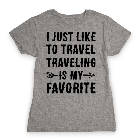 I Just Like To Travel Traveling Is My Favorite Womens T-Shirt