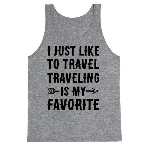 I Just Like To Travel Traveling Is My Favorite Tank Top